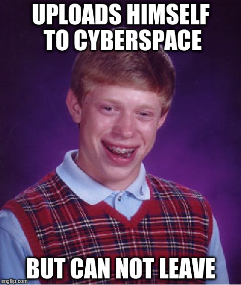 Bad Luck Brian Meme | UPLOADS HIMSELF TO CYBERSPACE BUT CAN NOT LEAVE | image tagged in memes,bad luck brian | made w/ Imgflip meme maker