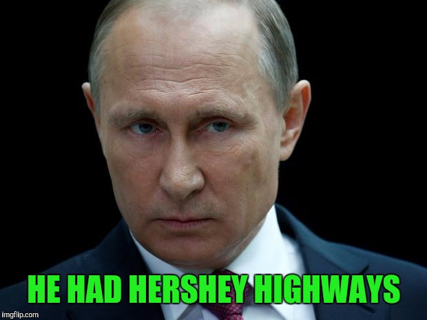 HE HAD HERSHEY HIGHWAYS | made w/ Imgflip meme maker