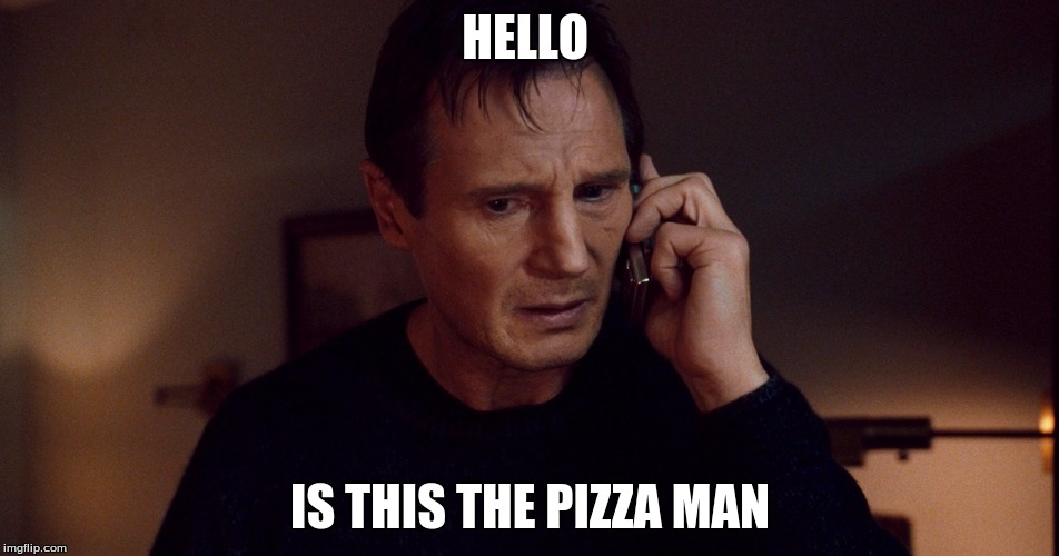 Liam Nesson PhoneFix | HELLO IS THIS THE PIZZA MAN | image tagged in liam nesson phonefix | made w/ Imgflip meme maker