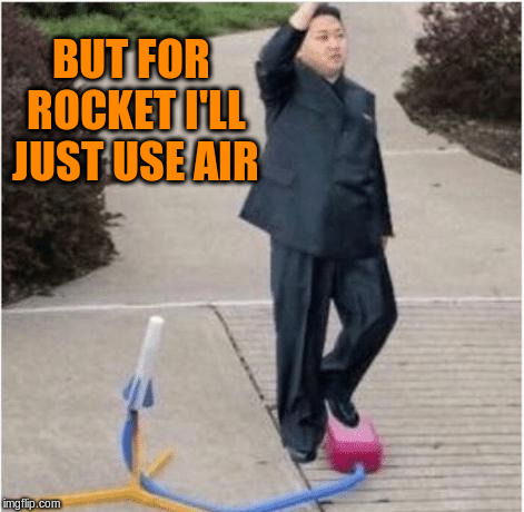 BUT FOR ROCKET I'LL JUST USE AIR | made w/ Imgflip meme maker