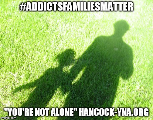 "#addictsfamiliesmatter | #ADDICTSFAMILIESMATTER ""YOU'RE NOT ALONE"" HANCOCK-YNA.ORG 