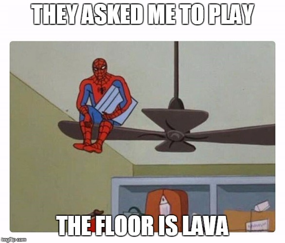 THEY ASKED ME TO PLAY THE FLOOR IS LAVA | image tagged in spider man floor is lava | made w/ Imgflip meme maker