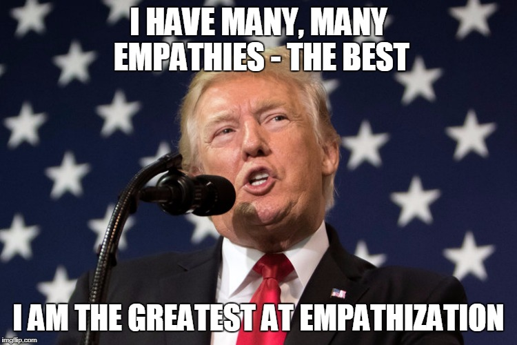 I HAVE MANY, MANY EMPATHIES - THE BEST I AM THE GREATEST AT EMPATHIZATION | made w/ Imgflip meme maker