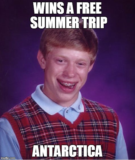 Bad Luck Brian Meme | WINS A FREE SUMMER TRIP ANTARCTICA | image tagged in memes,bad luck brian | made w/ Imgflip meme maker