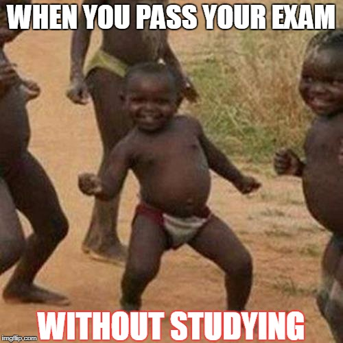 Third World Success Kid Meme | WHEN YOU PASS YOUR EXAM WITHOUT STUDYING | image tagged in memes,third world success kid | made w/ Imgflip meme maker