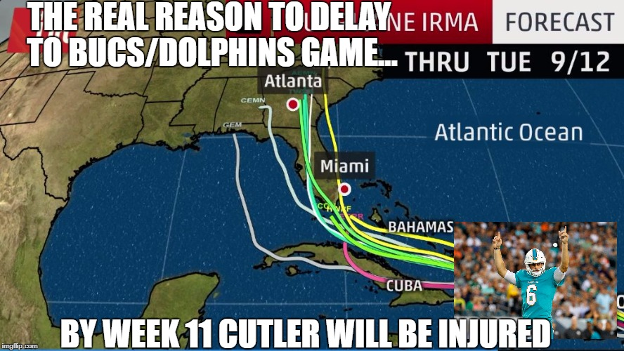 Hurricane Irma | THE REAL REASON TO DELAY TO BUCS/DOLPHINS GAME... BY WEEK 11 CUTLER WILL BE INJURED | image tagged in hurricane irma | made w/ Imgflip meme maker