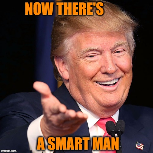 NOW THERE'S A SMART MAN | made w/ Imgflip meme maker