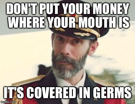 Captain Obvious | DON'T PUT YOUR MONEY WHERE YOUR MOUTH IS IT'S COVERED IN GERMS | image tagged in captain obvious,memes,funny,so true,germs | made w/ Imgflip meme maker