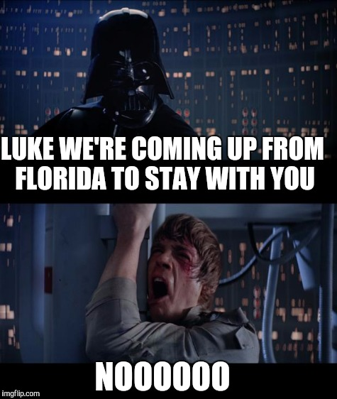Brace yourselves Florida relatives are coming | LUKE WE'RE COMING UP FROM FLORIDA TO STAY WITH YOU NOOOOOO | image tagged in hurricane irma,memes,luke nooooo | made w/ Imgflip meme maker