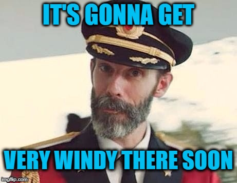 Captain Obvious | IT'S GONNA GET VERY WINDY THERE SOON | image tagged in captain obvious | made w/ Imgflip meme maker