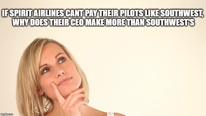 IF SPIRIT AIRLINES CANT PAY THEIR PILOTS LIKE SOUTHWEST, WHY DOES THEIR CEO MAKE MORE THAN SOUTHWEST'S | made w/ Imgflip meme maker