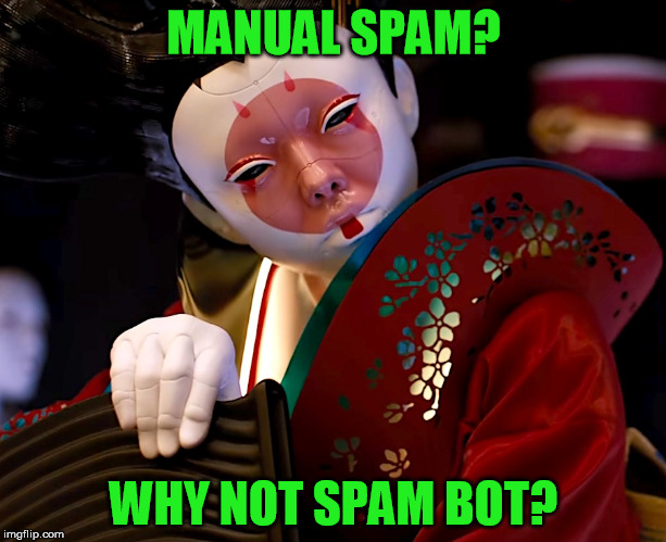 MANUAL SPAM? WHY NOT SPAM BOT? | made w/ Imgflip meme maker