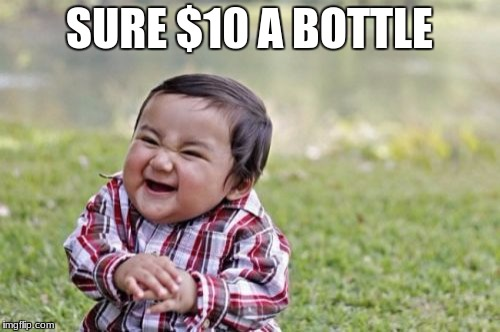 Evil Toddler Meme | SURE $10 A BOTTLE | image tagged in memes,evil toddler | made w/ Imgflip meme maker