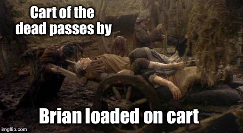 Cart of the dead passes by Brian loaded on cart | made w/ Imgflip meme maker