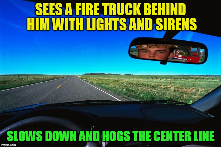 Sadly This Is Probably More A Reality At Times! |  SEES A FIRE TRUCK BEHIND HIM WITH LIGHTS AND SIRENS; SLOWS DOWN AND HOGS THE CENTER LINE | image tagged in memes,scumbag steve,fire truck,pull over,lights and siren,bad drivers | made w/ Imgflip meme maker