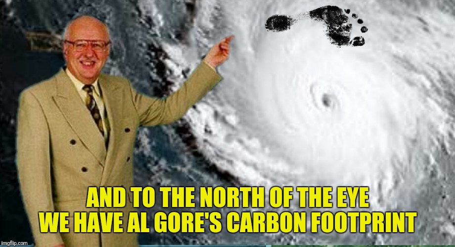Well this certainly sheds light on how much humans impact the climate! | AND TO THE NORTH OF THE EYE WE HAVE AL GORE'S CARBON FOOTPRINT | image tagged in al gore,hurricane irma,carbon footprint | made w/ Imgflip meme maker