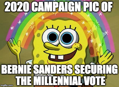 I actually kinda sorta like the guy but I'm still for Trump.  | 2020 CAMPAIGN PIC OF BERNIE SANDERS SECURING THE MILLENNIAL VOTE | image tagged in imagination spongebob,bernie sanders,millennial,election 2020,donald trump,iwanttobebacon | made w/ Imgflip meme maker