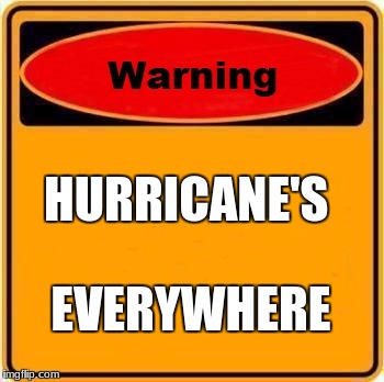 Warning Sign Meme | HURRICANE'S EVERYWHERE | image tagged in memes,warning sign | made w/ Imgflip meme maker