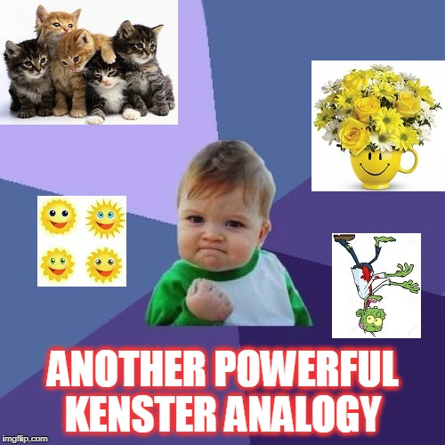 ANOTHER POWERFUL KENSTER ANALOGY | made w/ Imgflip meme maker