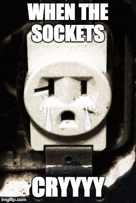 WHEN THE SOCKETS CRYYYY | made w/ Imgflip meme maker