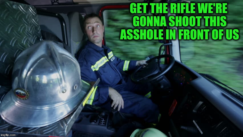 GET THE RIFLE WE'RE GONNA SHOOT THIS ASSHOLE IN FRONT OF US | made w/ Imgflip meme maker