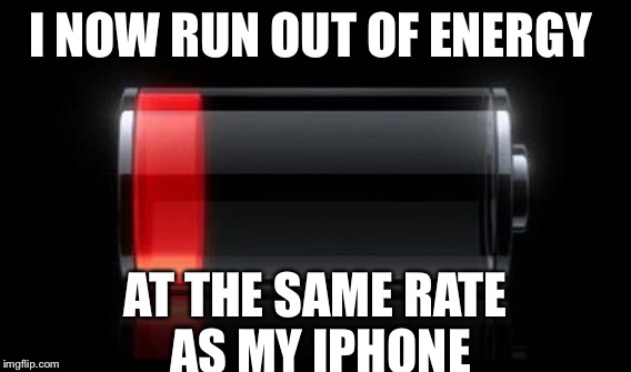I NOW RUN OUT OF ENERGY AT THE SAME RATE AS MY IPHONE | image tagged in tired | made w/ Imgflip meme maker