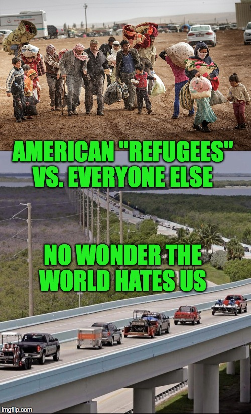 "AMERICAN ""REFUGEES"" VS. EVERYONE ELSE NO WONDER THE WORLD HATES US 