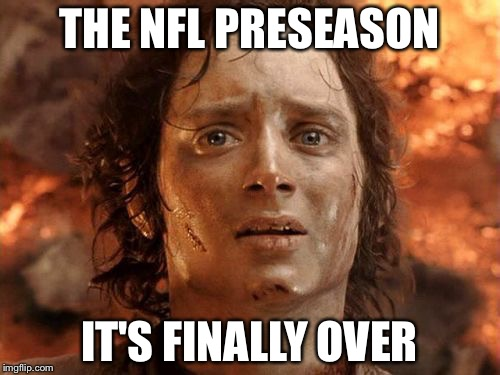 Its Finally Over Meme | THE NFL PRESEASON IT'S FINALLY OVER | image tagged in memes,its finally over | made w/ Imgflip meme maker