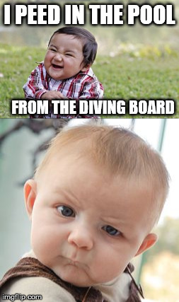 I PEED IN THE POOL FROM THE DIVING BOARD | made w/ Imgflip meme maker