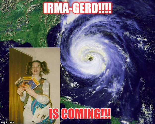 hurricane | IRMA-GERD!!!! IS COMING!!! | image tagged in hurricane | made w/ Imgflip meme maker
