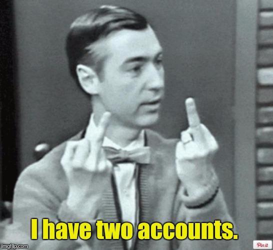 I have two accounts. | made w/ Imgflip meme maker