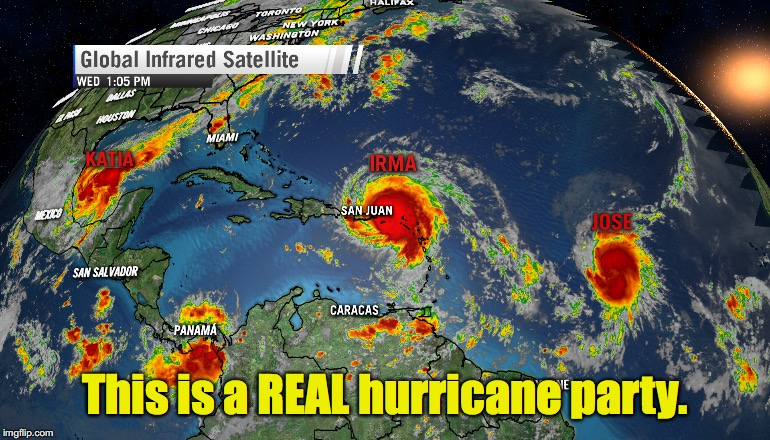 Party on Irma, Party on Jose, Party on Katia | This is a REAL hurricane party. | image tagged in hurricane trio | made w/ Imgflip meme maker