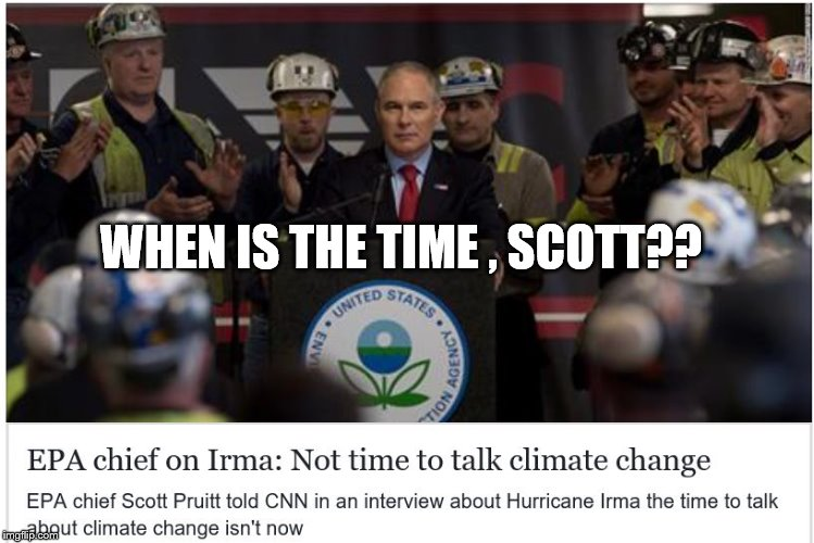 EPA Press joke | WHEN IS THE TIME , SCOTT?? | image tagged in epa press blowoff,political meme,press conference | made w/ Imgflip meme maker