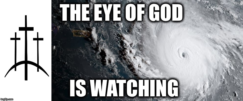 THE EYE OF GOD IS WATCHING | image tagged in god,jesus,catastrophe,hurricane irma | made w/ Imgflip meme maker