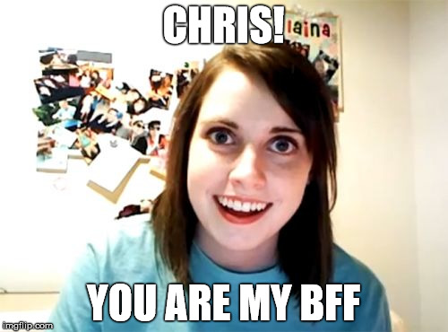 CHRIS! YOU ARE MY BFF | made w/ Imgflip meme maker