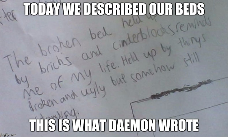 depression.org | TODAY WE DESCRIBED OUR BEDS THIS IS WHAT DAEMON WROTE | image tagged in lol | made w/ Imgflip meme maker