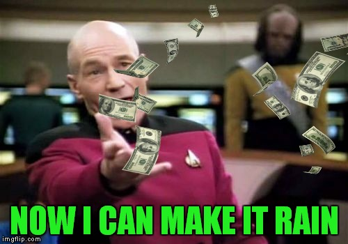 NOW I CAN MAKE IT RAIN | made w/ Imgflip meme maker