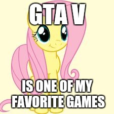 Another one is Tetris | GTA V IS ONE OF MY FAVORITE GAMES | image tagged in interested fluttershy,memes,gta 5 | made w/ Imgflip meme maker
