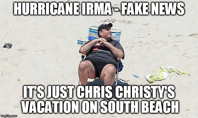 chris christy beach | HURRICANE IRMA - FAKE NEWS IT'S JUST CHRIS CHRISTY'S VACATION ON SOUTH BEACH | image tagged in chris christy beach | made w/ Imgflip meme maker