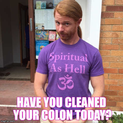 He will hose you | HAVE YOU CLEANED YOUR COLON TODAY? | image tagged in jp sears the spiritual guy,meme,hippie,enlightenment | made w/ Imgflip meme maker