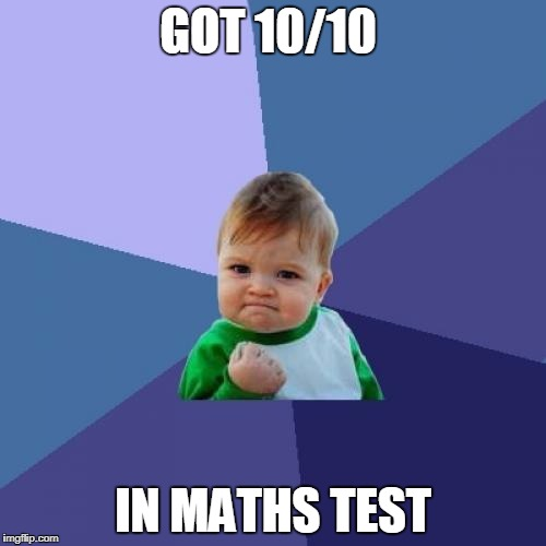 Success Kid Meme | GOT 10/10 IN MATHS TEST | image tagged in memes,success kid | made w/ Imgflip meme maker