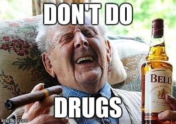 Old man drinking | DON'T DO DRUGS | image tagged in old man drinking | made w/ Imgflip meme maker