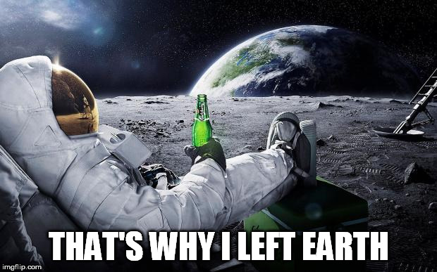 THAT'S WHY I LEFT EARTH | made w/ Imgflip meme maker