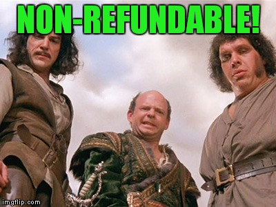 NON-REFUNDABLE! | made w/ Imgflip meme maker