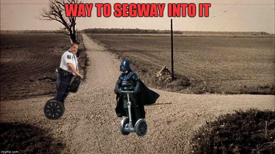 WAY TO SEGWAY INTO IT | made w/ Imgflip meme maker