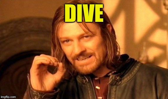 One Does Not Simply Meme | DIVE | image tagged in memes,one does not simply | made w/ Imgflip meme maker