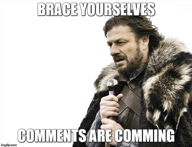 Brace Yourselves X is Coming Meme | BRACE YOURSELVES COMMENTS ARE COMMING | image tagged in memes,brace yourselves x is coming | made w/ Imgflip meme maker