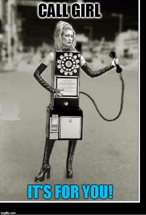 R.I.P.: The Passing of the Pay Phone | CALL GIRL IT'S FOR YOU! | image tagged in vince vance,nostalgia,pay phone,telephone costume,call girl,telephone | made w/ Imgflip meme maker