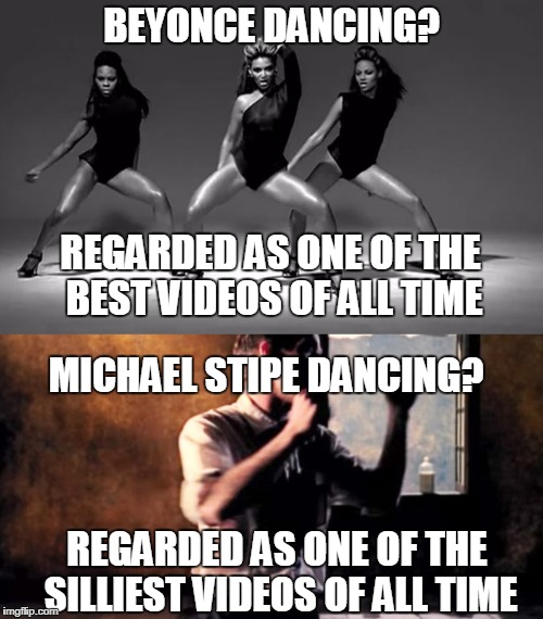 And yet women act like the victims | BEYONCE DANCING? REGARDED AS ONE OF THE BEST VIDEOS OF ALL TIME MICHAEL STIPE DANCING? REGARDED AS ONE OF THE SILLIEST VIDEOS OF ALL TIME | image tagged in sjw,funny memes,beyonce,hypocritical feminist | made w/ Imgflip meme maker