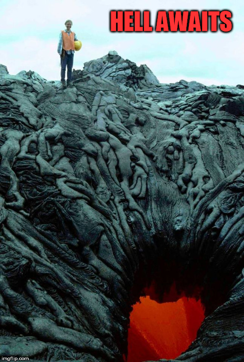 Twisted Bodies | HELL AWAITS | image tagged in hell,lava,volcano,bodies | made w/ Imgflip meme maker